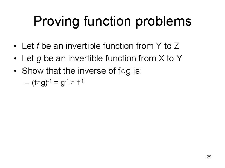 Proving function problems • Let f be an invertible function from Y to Z