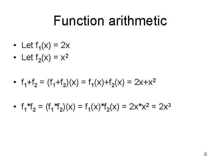 Function arithmetic • Let f 1(x) = 2 x • Let f 2(x) =