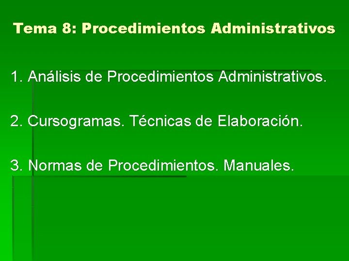 Tema 8: Procedimientos Administrativos 1. Análisis de Procedimientos Administrativos. 2. Cursogramas. Técnicas de Elaboración.