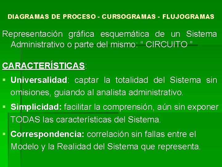 DIAGRAMAS DE PROCESO - CURSOGRAMAS - FLUJOGRAMAS Representación gráfica esquemática de un Sistema Administrativo