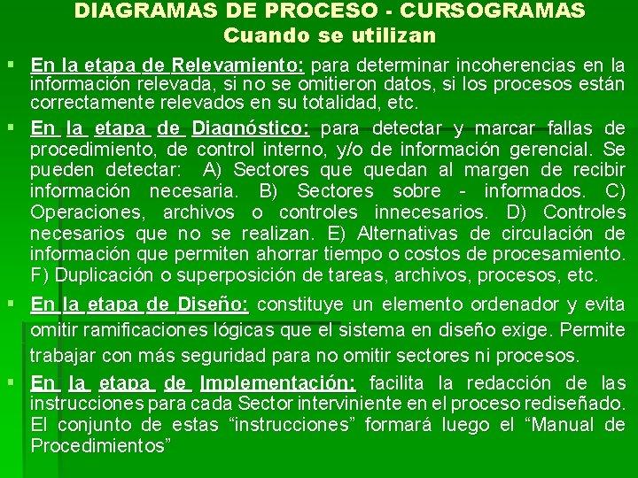DIAGRAMAS DE PROCESO - CURSOGRAMAS Cuando se utilizan § En la etapa de Relevamiento: