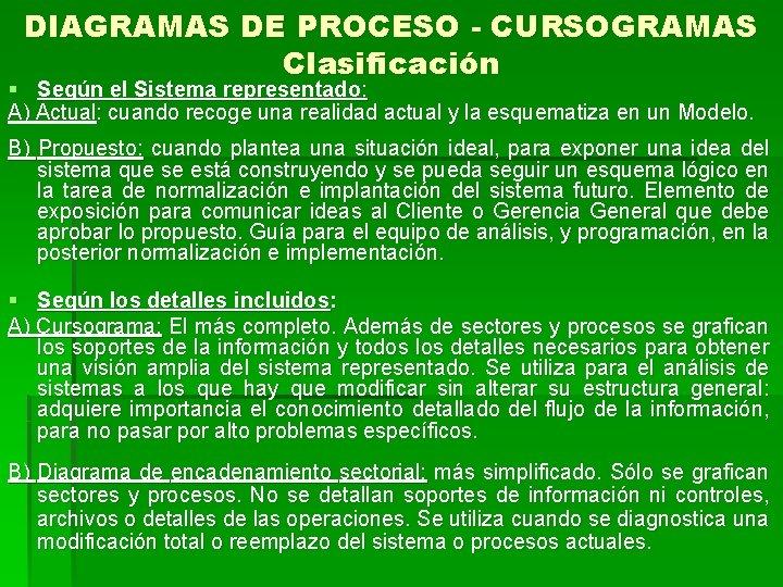 DIAGRAMAS DE PROCESO - CURSOGRAMAS Clasificación § Según el Sistema representado: A) Actual: cuando