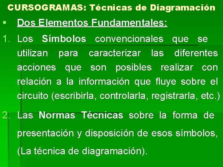 CURSOGRAMAS: Técnicas de Diagramación § Dos Elementos Fundamentales: 1. Los Símbolos convencionales que se