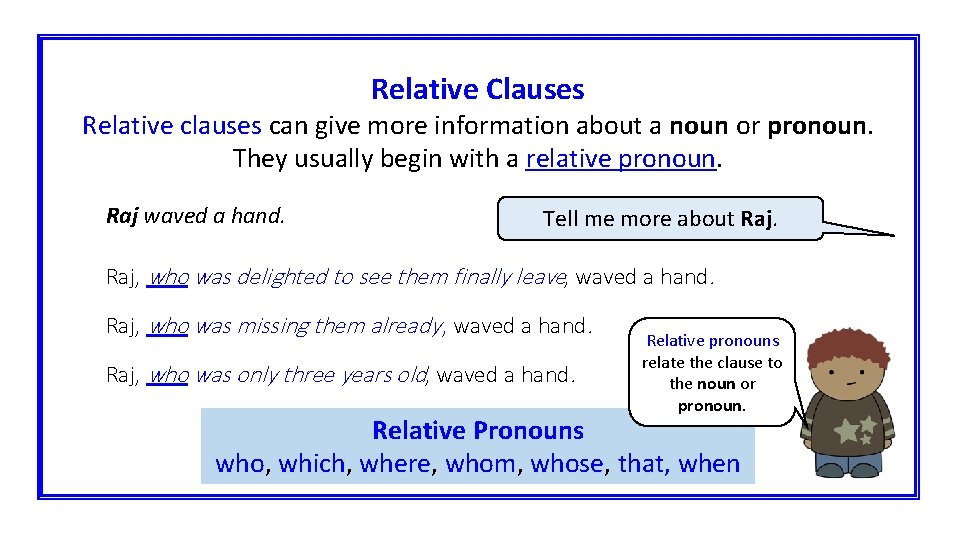 Relative Clauses Relative clauses can give more information about a noun or pronoun. They
