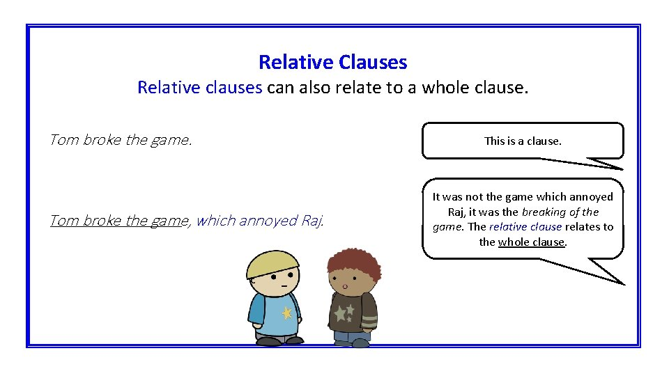 Relative Clauses Relative clauses can also relate to a whole clause. Tom broke the