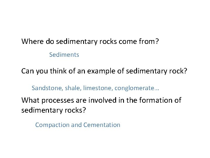 Where do sedimentary rocks come from? Sediments Can you think of an example of