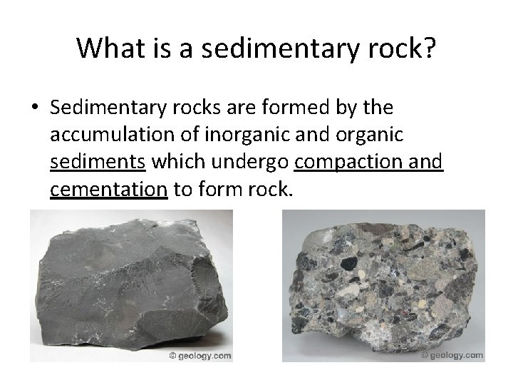 What is a sedimentary rock? • Sedimentary rocks are formed by the accumulation of