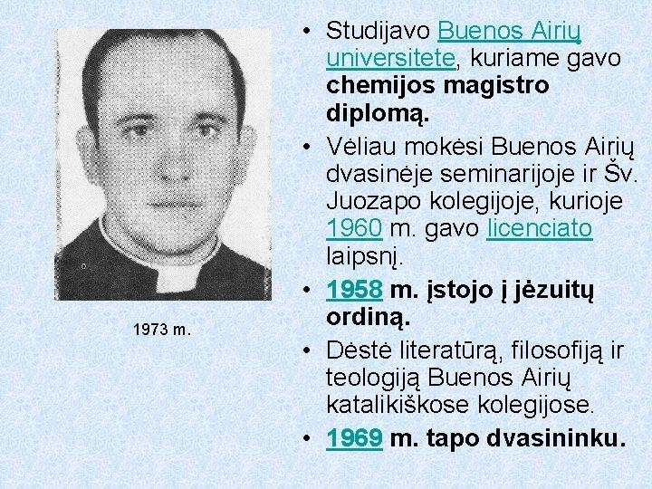 1973 m. • Studijavo Buenos Airių universitete, kuriame gavo chemijos magistro diplomą. • Vėliau
