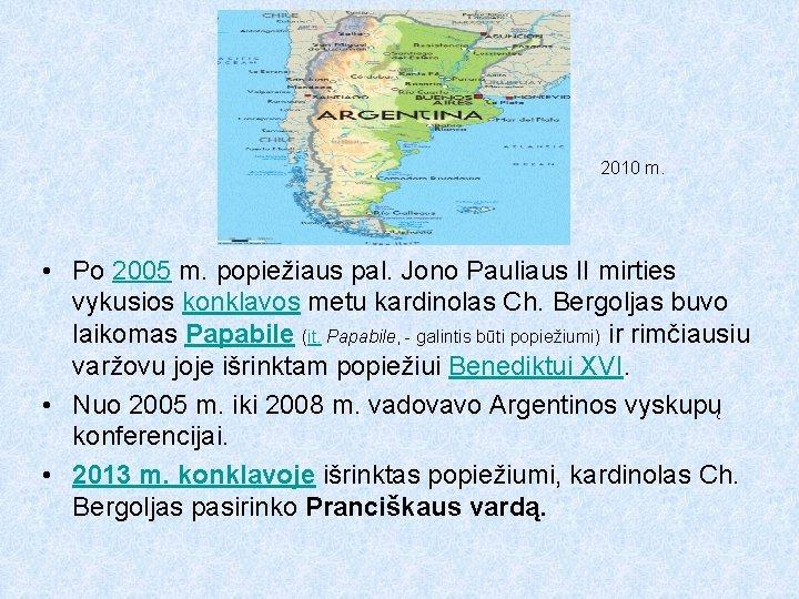 2010 m. • Po 2005 m. popiežiaus pal. Jono Pauliaus II mirties vykusios konklavos
