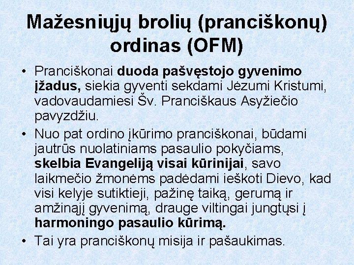 Mažesniųjų brolių (pranciškonų) ordinas (OFM) • Pranciškonai duoda pašvęstojo gyvenimo įžadus, siekia gyventi sekdami