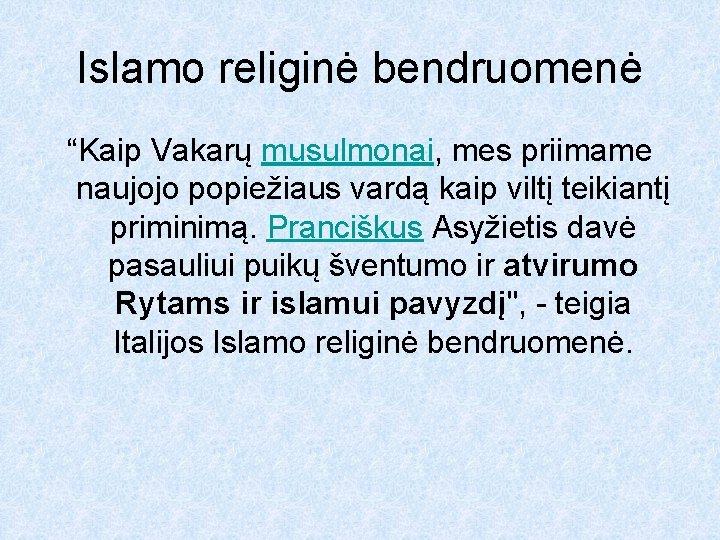 """Islamo religinė bendruomenė """"Kaip Vakarų musulmonai, mes priimame naujojo popiežiaus vardą kaip viltį teikiantį"""