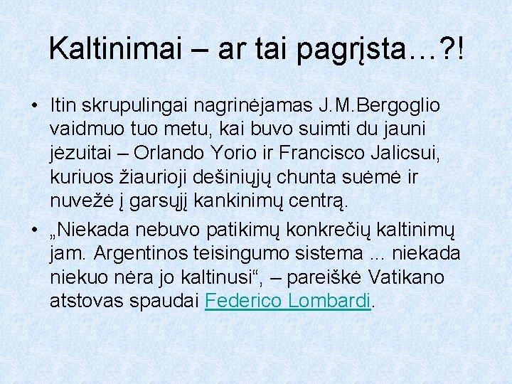 Kaltinimai – ar tai pagrįsta…? ! • Itin skrupulingai nagrinėjamas J. M. Bergoglio vaidmuo