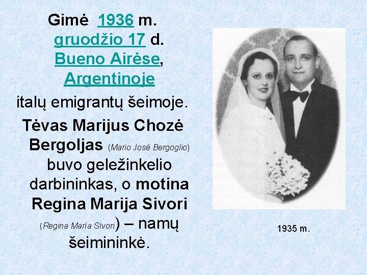 Gimė 1936 m. gruodžio 17 d. Bueno Airėse, Argentinoje italų emigrantų šeimoje. Tėvas Marijus