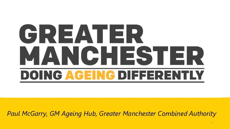 Paul Mc. Garry, GM Ageing Hub, Greater Manchester Combined Authority 1