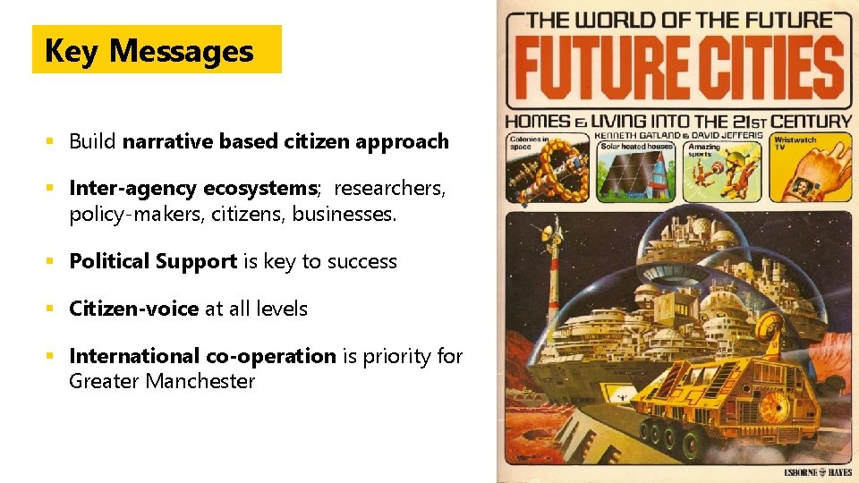 Key Messages § Build narrative based citizen approach § Inter-agency ecosystems; researchers, policy-makers, citizens,
