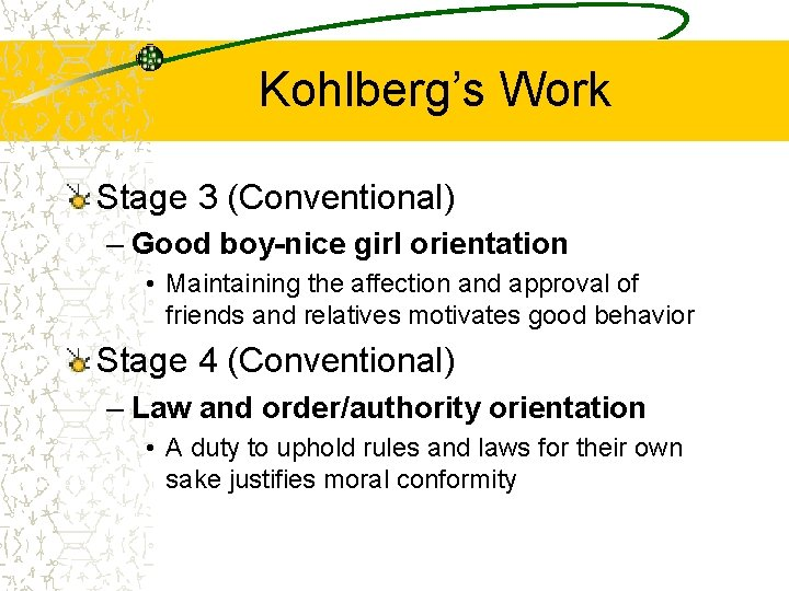 Kohlberg's Work Stage 3 (Conventional) – Good boy-nice girl orientation • Maintaining the affection