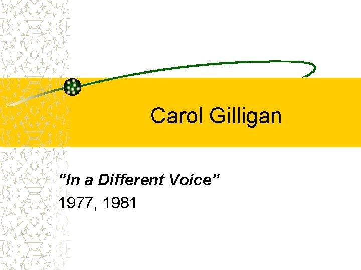 "Carol Gilligan ""In a Different Voice"" 1977, 1981"