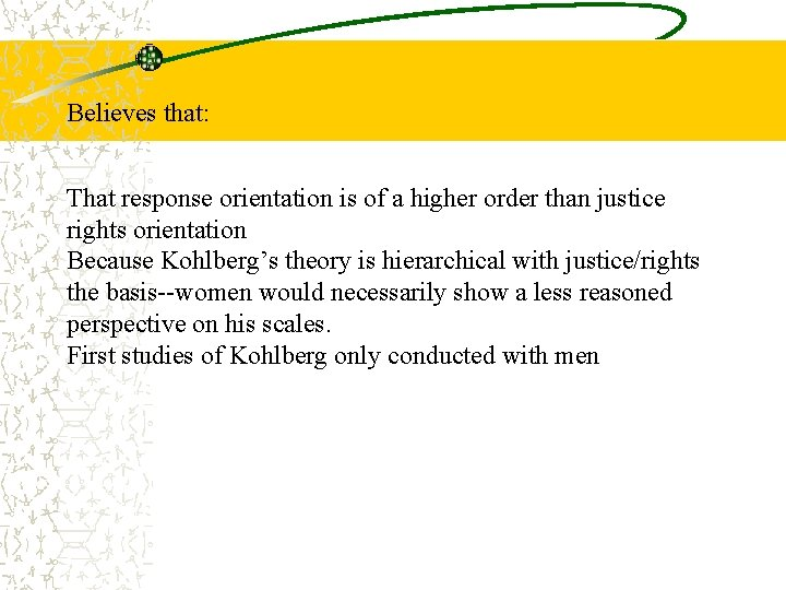 Believes that: That response orientation is of a higher order than justice rights orientation
