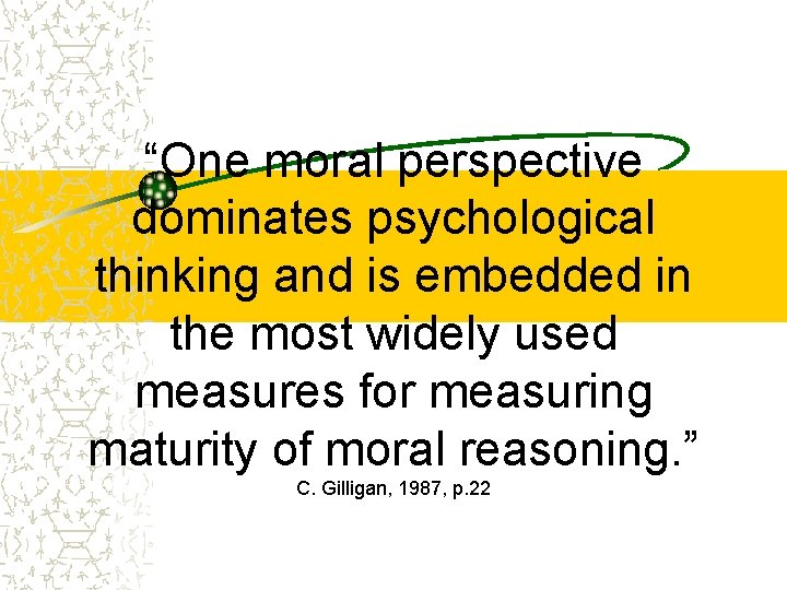 """""""One moral perspective dominates psychological thinking and is embedded in the most widely used"""