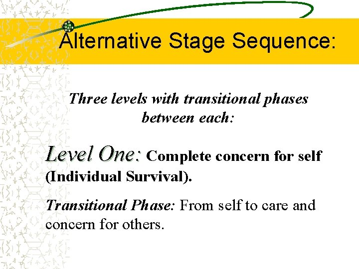 Alternative Stage Sequence: Three levels with transitional phases between each: Level One: Complete concern