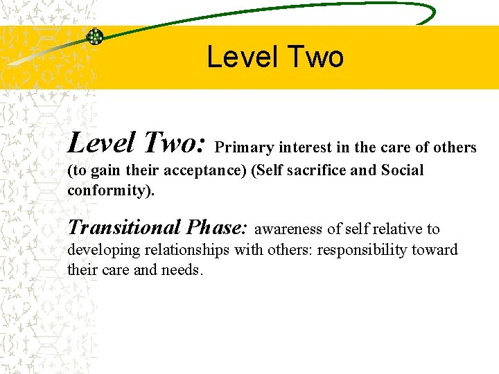 Level Two: Primary interest in the care of others (to gain their acceptance) (Self