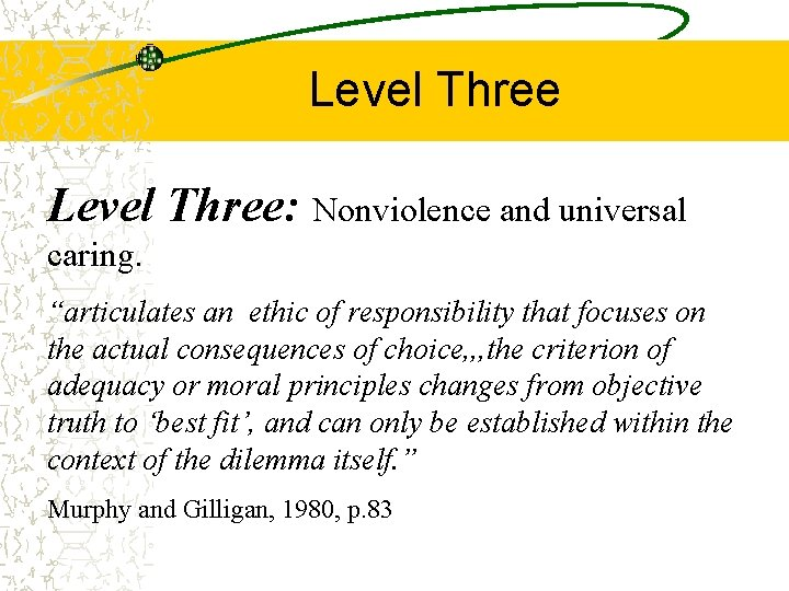 """Level Three: Nonviolence and universal caring. """"articulates an ethic of responsibility that focuses on"""