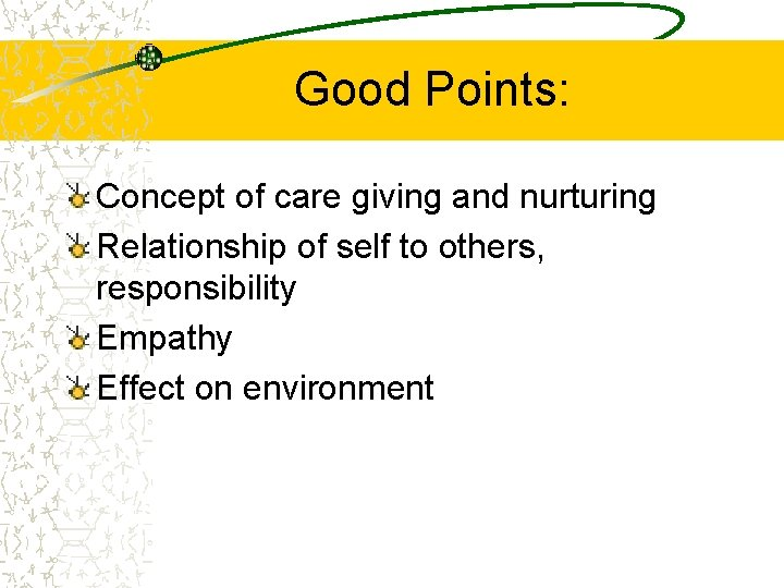 Good Points: Concept of care giving and nurturing Relationship of self to others, responsibility