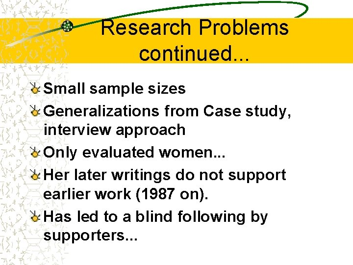 Research Problems continued. . . Small sample sizes Generalizations from Case study, interview approach