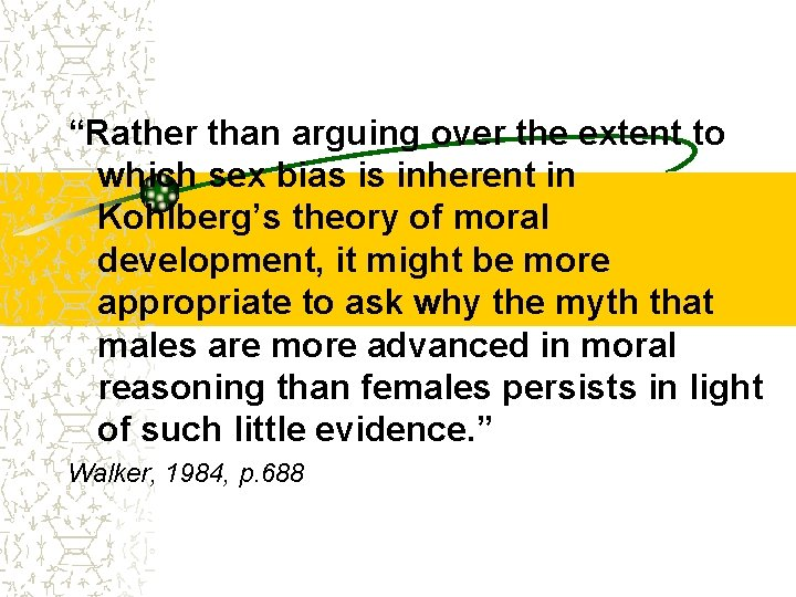 """""""Rather than arguing over the extent to which sex bias is inherent in Kohlberg's"""
