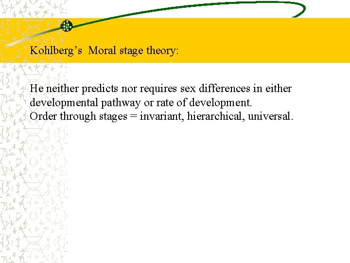 Kohlberg's Moral stage theory: He neither predicts nor requires sex differences in either developmental