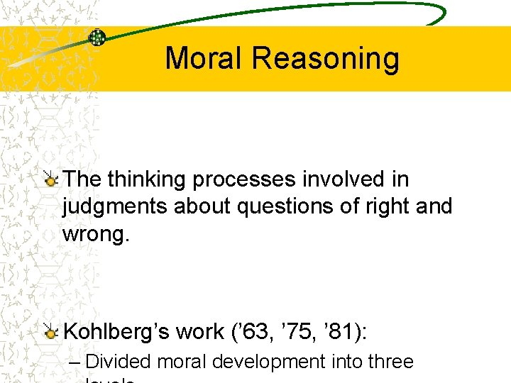 Moral Reasoning The thinking processes involved in judgments about questions of right and wrong.