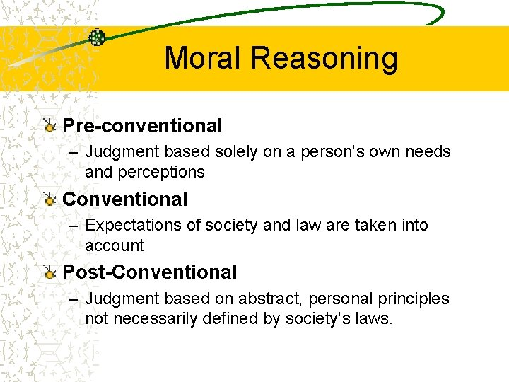 Moral Reasoning Pre-conventional – Judgment based solely on a person's own needs and perceptions