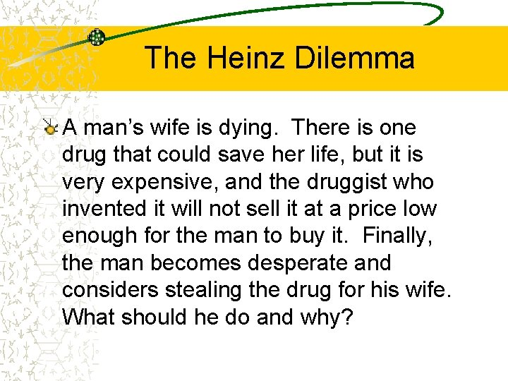 The Heinz Dilemma A man's wife is dying. There is one drug that could