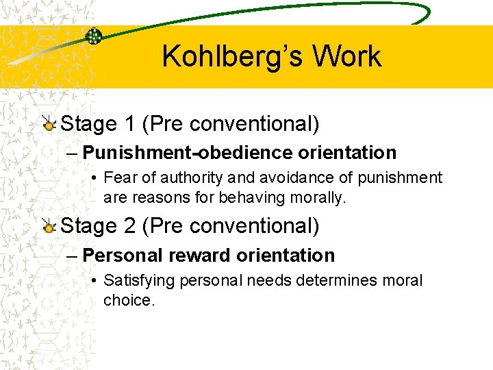 Kohlberg's Work Stage 1 (Pre conventional) – Punishment-obedience orientation • Fear of authority and