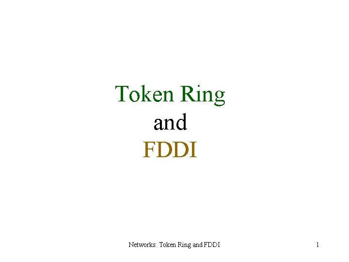 Token Ring and FDDI Networks: Token Ring and FDDI 1
