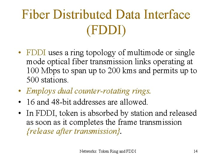 Fiber Distributed Data Interface (FDDI) • FDDI uses a ring topology of multimode or
