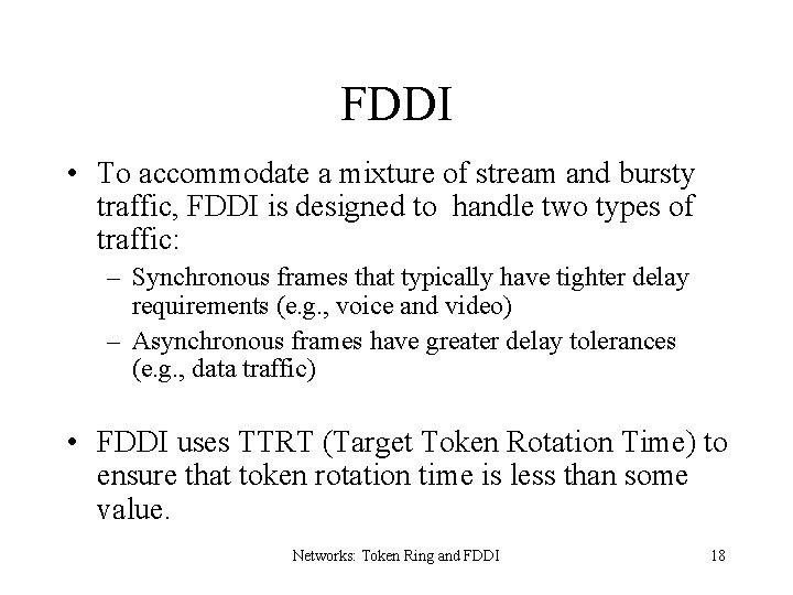 FDDI • To accommodate a mixture of stream and bursty traffic, FDDI is designed