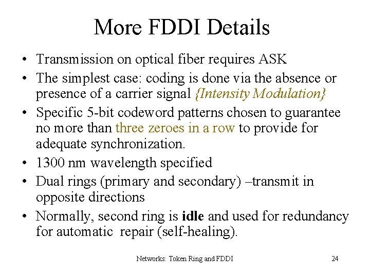More FDDI Details • Transmission on optical fiber requires ASK • The simplest case: