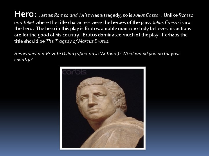 Hero: Just as Romeo and Juliet was a tragedy, so is Julius Caesar. Unlike