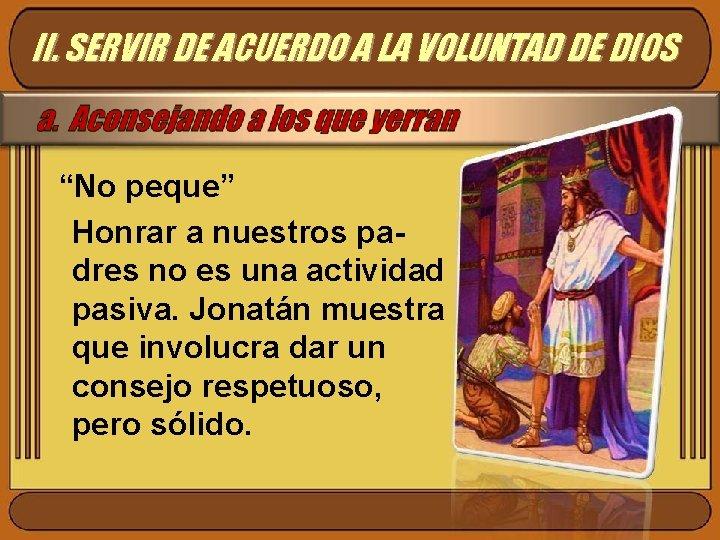 """II. SERVIR DE ACUERDO A LA VOLUNTAD DE DIOS """"No peque"""" Honrar a nuestros"""