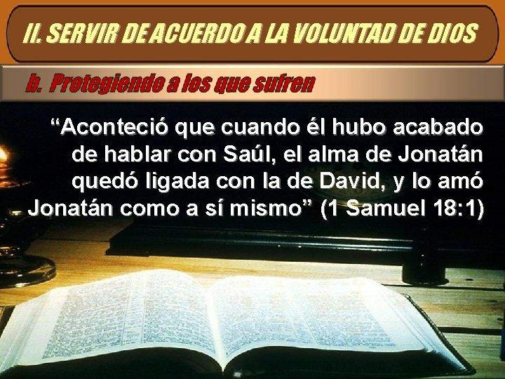 """II. SERVIR DE ACUERDO A LA VOLUNTAD DE DIOS """"Aconteció que cuando él hubo"""