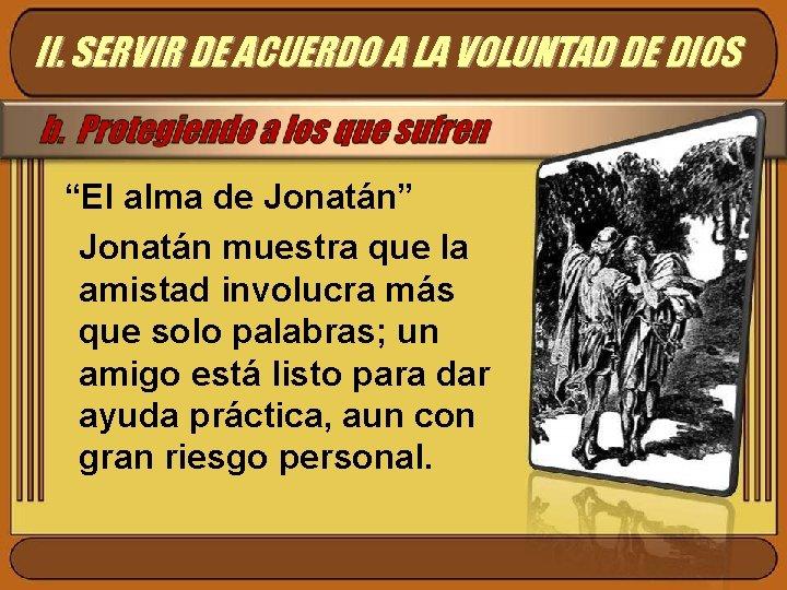 """II. SERVIR DE ACUERDO A LA VOLUNTAD DE DIOS """"El alma de Jonatán"""" Jonatán"""