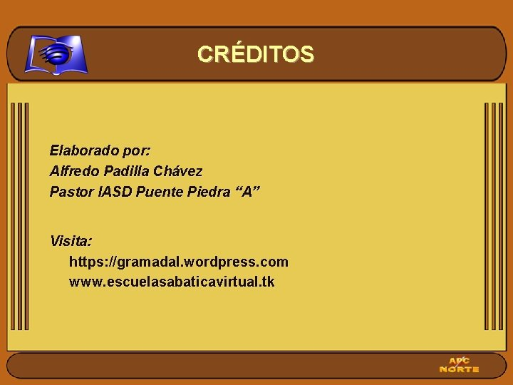 """CRÉDITOS Elaborado por: Alfredo Padilla Chávez Pastor IASD Puente Piedra """"A"""" Visita: https: //gramadal."""