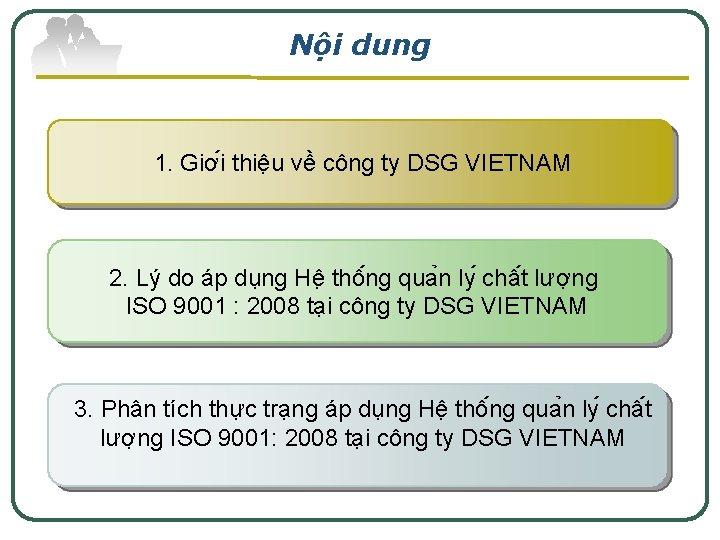 Nội dung 1. Giơ i thiê u về công ty DSG VIETNAM 2. Lý