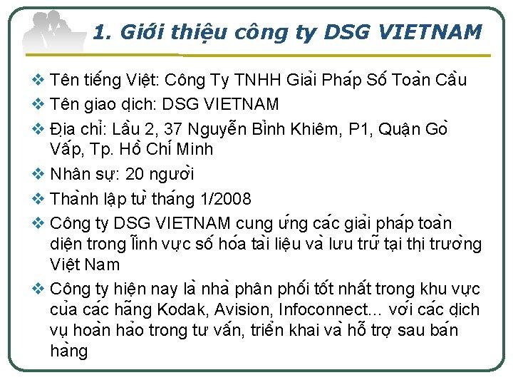 1. Giơ i thiê u công ty DSG VIETNAM v Tên tiê ng Viê