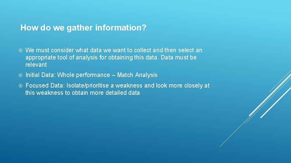 How do we gather information? We must consider what data we want to collect