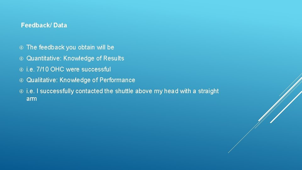 Feedback/ Data The feedback you obtain will be Quantitative: Knowledge of Results i.