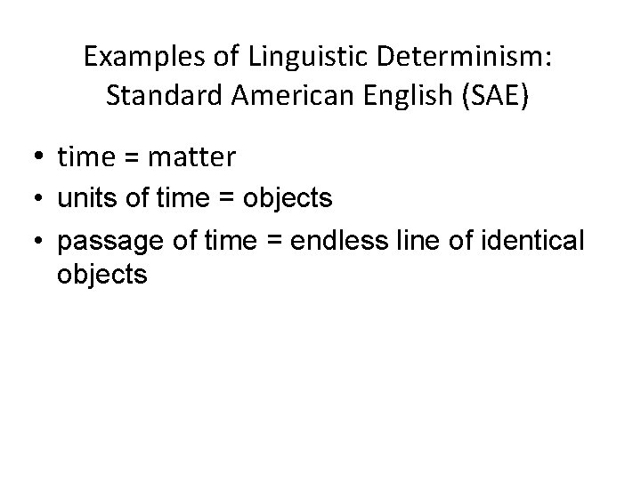 Examples of Linguistic Determinism: Standard American English (SAE) • time = matter • units
