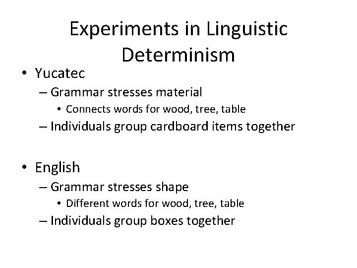 Experiments in Linguistic Determinism • Yucatec – Grammar stresses material • Connects words for