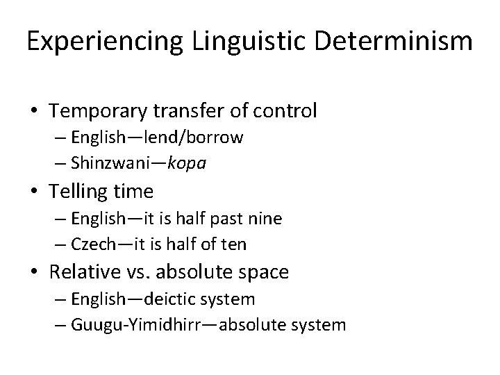 Experiencing Linguistic Determinism • Temporary transfer of control – English—lend/borrow – Shinzwani—kopa • Telling